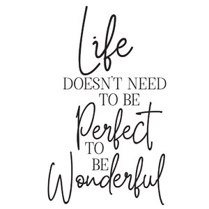 life doesn't need to be perfect to be wonderful
