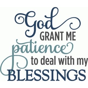 god grant me patience blessings - phrase