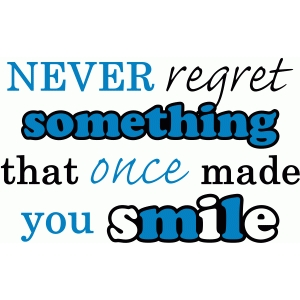 never regret something that once made you smile saying