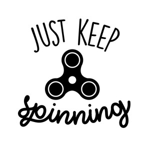 just keep spinning fidget spinner