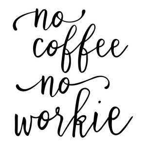 no coffee no workie phrase