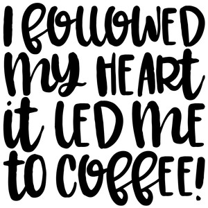 followed my heart to coffee