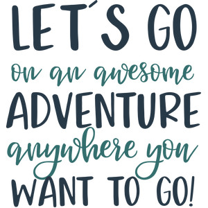 let's go on an awesome adventure