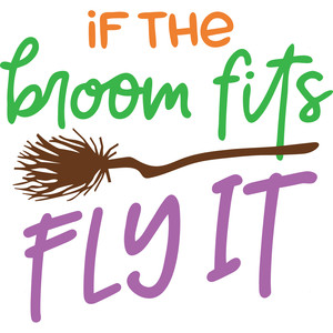 if the broom fits fly it