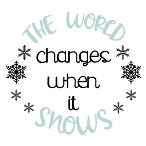 hello winter - the world changes when it snows