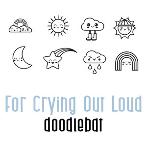 for crying out loud doodlebat