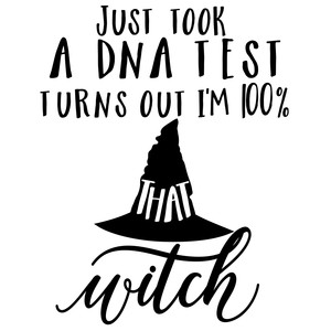took a dna test turns i'm 100% that witch