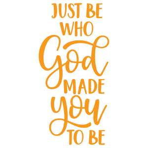 just be who god made you to be