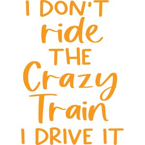 I don't ride the crazy train