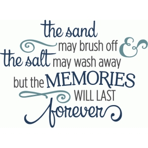sand may brush off memories last forever phrase