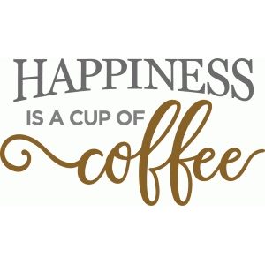 happiness is coffee phrase