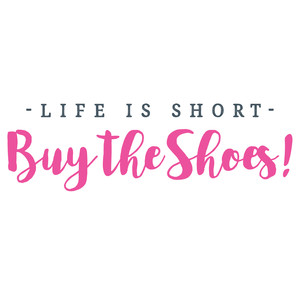 life is short, buy the shoes quote