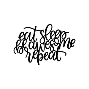 eat sleep be awesome repeat
