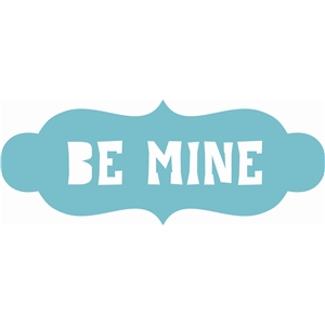 'be mine' phrase