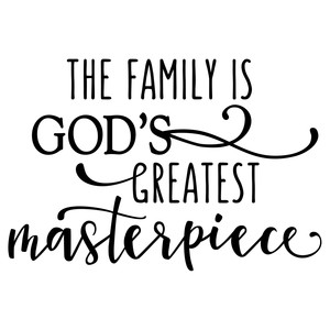 family is god's masterpiece phrase