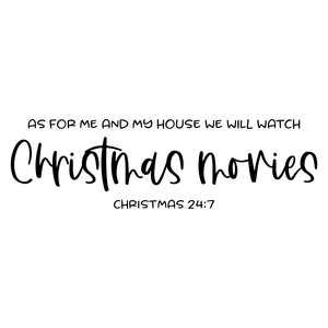 as for me and my house we will watch christmas movies