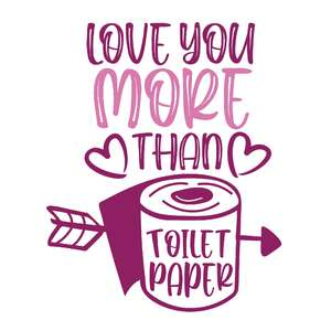 love you more than toilet paper