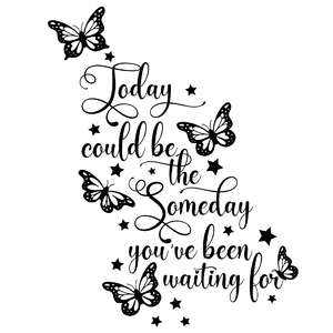 today could be the someday you've been waiting for