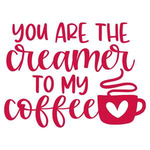 you are the creamer to my coffee