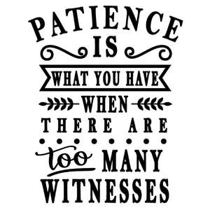 patience when too many witnesses