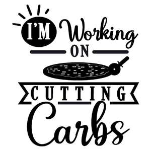 working on cutting carbs