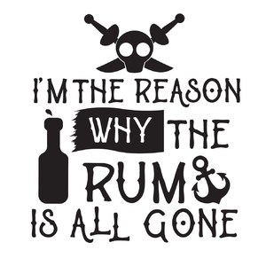 I'm the reason the rum is all gone