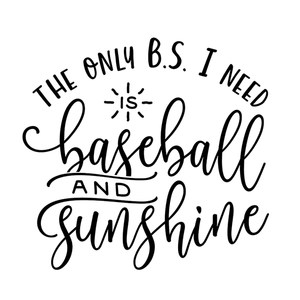 the only bs I need is baseball and sunshine