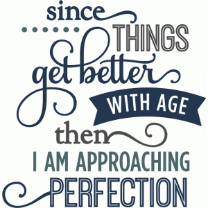 better with age perfection - layered phrase