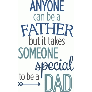 takes someone special to be a dad phrase
