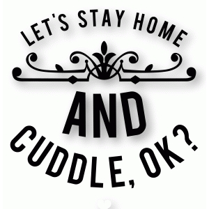 'stay home & cuddle' word art