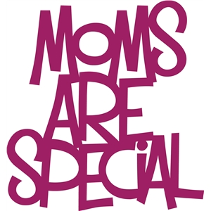 'moms are special' phrase