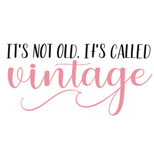 it's not old, it's called vintage