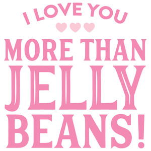 i love you more than jelly beans
