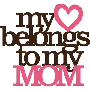 'my heart belongs to my mom' phrase