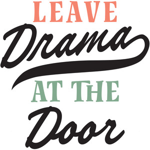 leave drama at the door