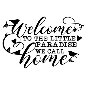 welcome to the little paradise we call home