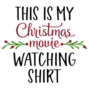this is my christmas movie watching shirt phrase