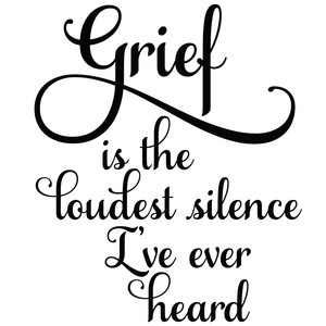 grief is the loudest silence i've ever heard