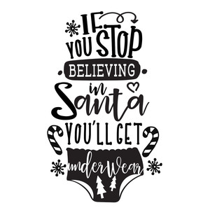 if you stop believing in santa you'll get underwear