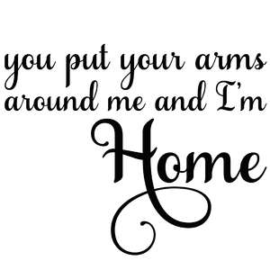 you put your arms around me and i'm home