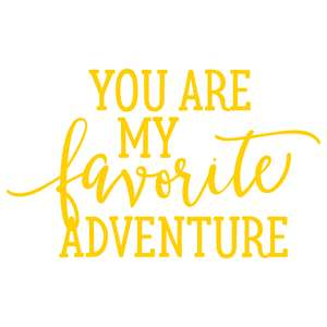 you are my favorite adventure