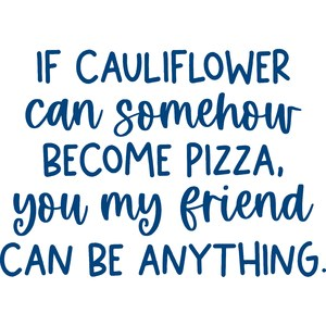if cauliflower can somehow become pizza