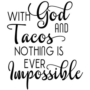 god tacos nothing impossible