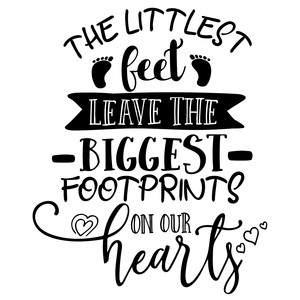 the littlest feet leave the biggest footprints on our hearts