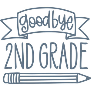 goodbye 2nd grade