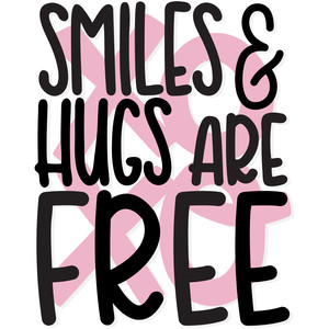 smiles & hugs are free