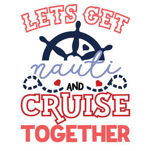 lets get nauti and cruise together
