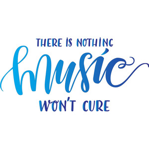 there is nothing music won't cure