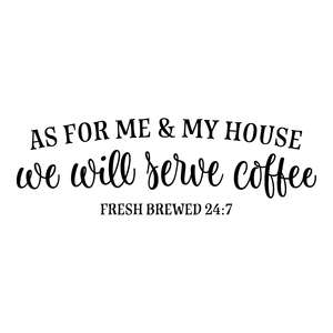 as for me and my house we will serve coffee