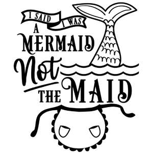 said i was mermaid not the maid